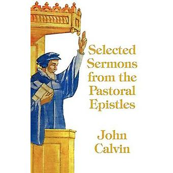 Selected Sermons from the Pastoral Epistles by Calvin & John