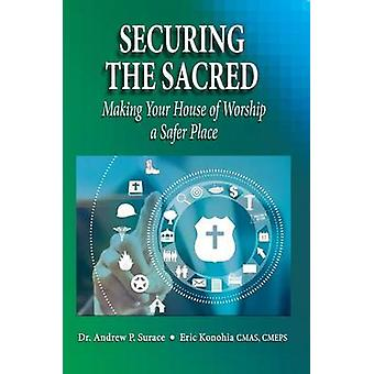 Securing the Sacred Making Your House of Worship a Safer Place by Surace & Dr. Andrew P.