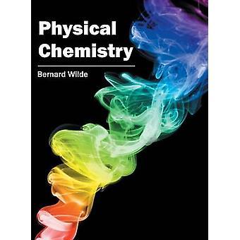 Physical Chemistry by Wilde & Bernard