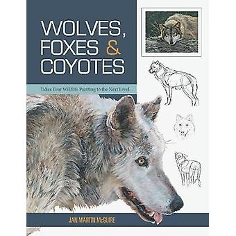 Wolves Foxes  Coyotes Wildlife Painting Basics by McGuire & Jan Martin