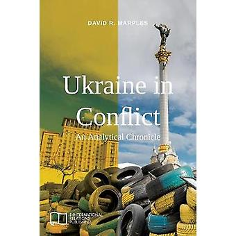Ukraine in Conflict An Analytical Chronicle by Marples & David R.