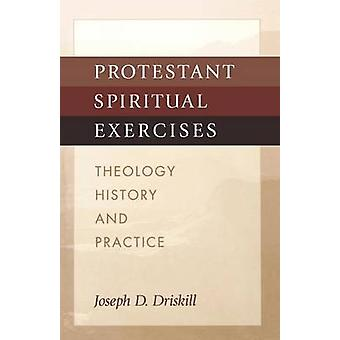 Protestant Spiritual Exercises by Driskill & Joseph D.