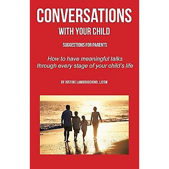 Conversations with Your Child Suggestions for Parents  How to Have Meaningful Talks Through Every Stage of Your Childs Life by Lambroschino LICSW & Justine