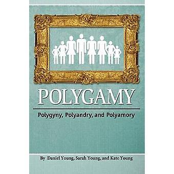 Polygamy Polygyny Polyandry and Polyamory by Daniel & Young