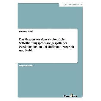 Das Grauen vor dem zweiten Ich  Selbstfindungsprozesse gespaltener Persnlichkeiten bei Hoffmann Meyrink und Kubin by Gro & Corinna