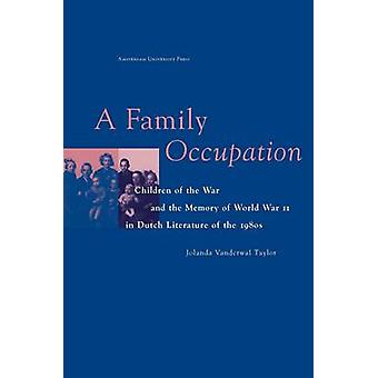 A Family Occupation. Children of the War and the Memory of World War II in Dutch Literature of the 1980s by Vanderwal Taylor & Jolanda