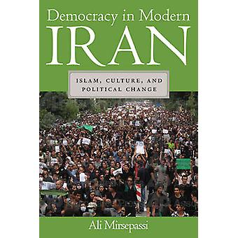 Democracy in Modern Iran - Islam - Culture - and Political Change by A