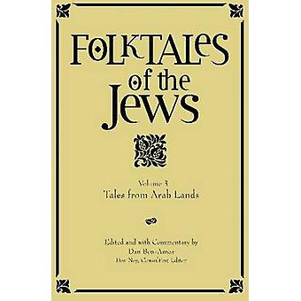 Folktales of the Jews - Volume 3 - Tales from Arab Lands by Dan Ben-Am