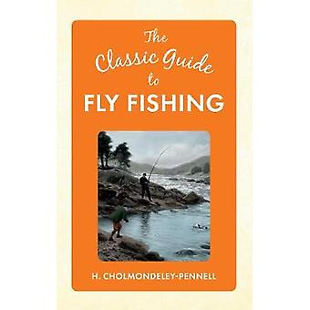 The Classic Guide to Fly Fishing by Henry Cholmondeley-Pennell - 9781