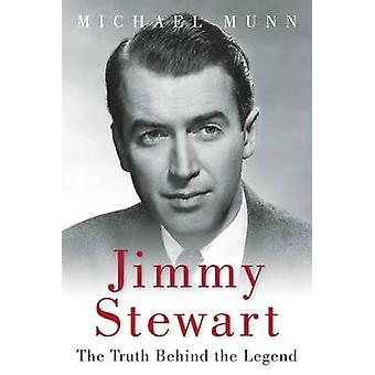 Jimmy Stewart - The Truth Behind the Legend by Michael Munn - 97815107