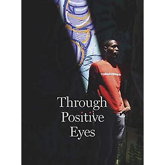 Through Positive Eyes - Photographs and Stories by 130 HIV-positive ar