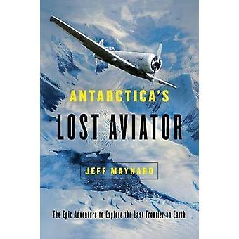 Antarctica's Lost Aviator - The Epic Adventure to Explore the Last Fro