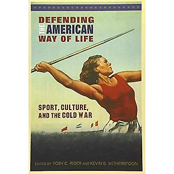 Defending the American Way of Life - Sport - Culture - and the Cold Wa
