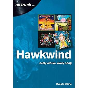 Hawkwind On Track - Every Album - Every Song by Duncan Harris - 978178