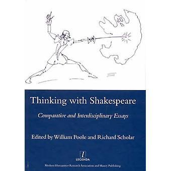 Thinking with Shakespeare - Comparative and Interdisciplinary Essays b