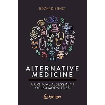 Alternative Medicine - A Critical Assessment of 150 Modalities by Edza