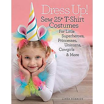 Dress Up! - Sew 25+ T-shirt Costumes for Little Superheroes - Princess