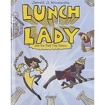 Lunch Lady and the Field Trip Fiasco by Jarrett Krosoczka - 978060623