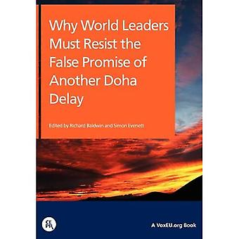 Why World Leaders Must Resist the False Promise of Another Doha Delay (VoxEU.Org Books)