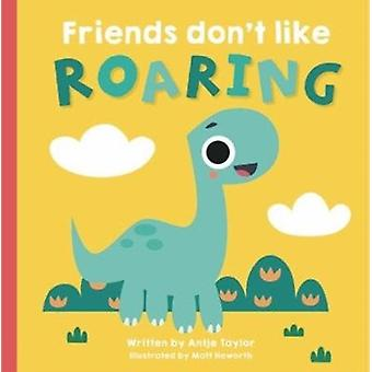 Friends Dont Like Roaring by Antje Taylor