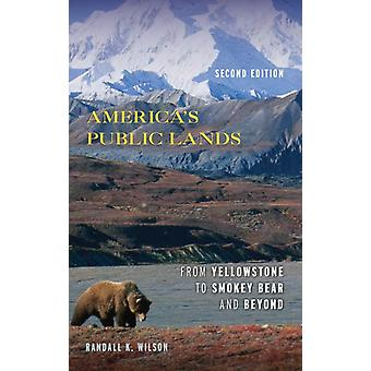 Americas Public Lands  From Yellowstone to Smokey Bear and Beyond by Randall K Wilson