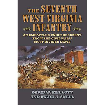 The Seventh West Virginia Infantry - An Embattled Union Regiment from