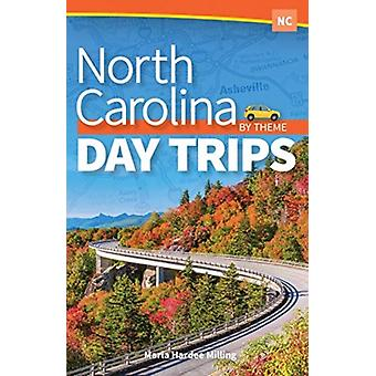 North Carolina Day Trips by Theme by Marla Hardee Milling