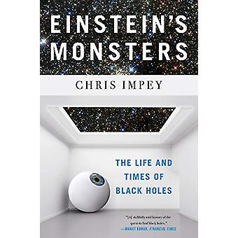 Einstein's Monsters - The Life and Times of Black Holes by Chris Impey