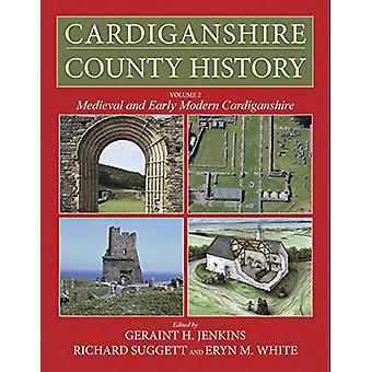 Cardiganshire County History Volume 2 - Medieval and Early Modern Card