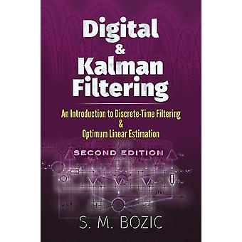 Digital and Kalman Filtering An Introduction to DiscreteTime Filtering and Optimum Linear Estimation Seco  An Introduction to DiscreteTime Filtering and Optimum Linear Estimation Second Edition by S M Bozic