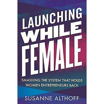 Launching While Female by Althoff & Susanne