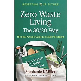 Resetting Our Future Zero Waste Living The 8020 Way by Miller & Stephanie J.