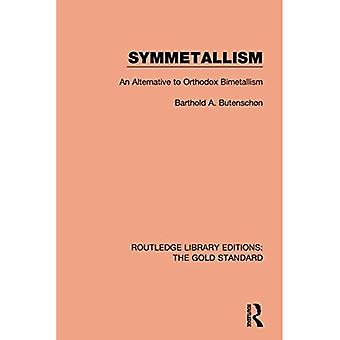 Symmetallism: An Alternative� to Orthodox Bimetallism (Routledge Library Editions:� The Gold Standard)