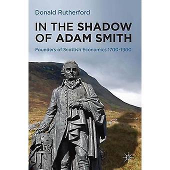 アダム・スミスの影で - スコットランド経済学の創設者 1700-1900