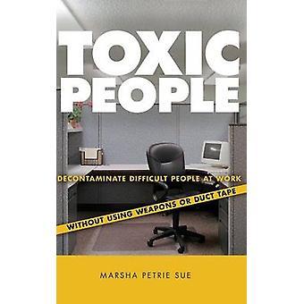 Myrkylliset ihmiset - Puhdista vaikeat ihmiset työssä käyttämättä meitä