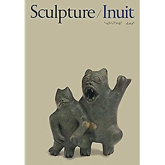 Sculpture of the Inuit - Masterworks of the Canadian Arctic by Canadia