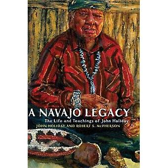 A Navajo Legacy - The Life and Teachings of John Holiday by John Holid