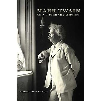 Mark Twain as a Literary Artist by Gladys Carmen Bellamy - 9780806143