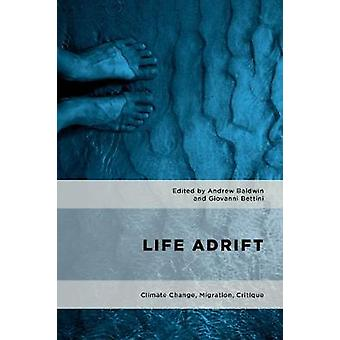 Life Adrift by Edited by Andrew Baldwin & Edited by Giovanni Bettini