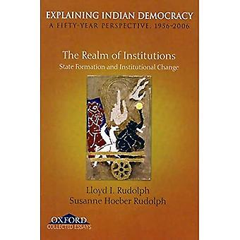 Explaining Indian Democracy: A Fifty Year Perspective, 1956-2006: Volume II: The Realm of Institutions: State Formation and Institutional Change: ... Democracy a Fifty Year Perspective 1956-2006)