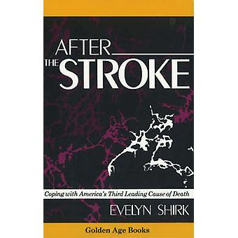 After the Stroke Coping with Americas Third Leading Cause of Death Golden Age Books by Evelyn Urban Shirk