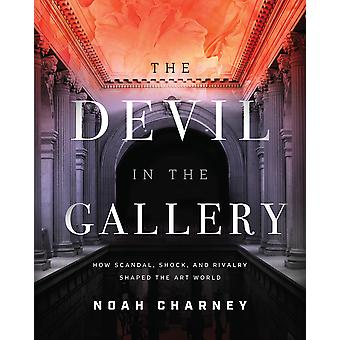 The Devil in the Gallery How Scandal Shock and Rivalry Made the Art World