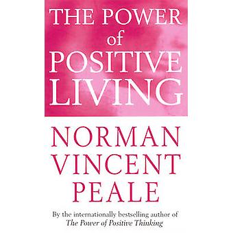 The Power Of Positive Living by DR NORMAN VINCENT PEALE