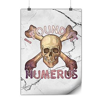 Matte or Glossy Poster with I Found It Humerus | Wellcoda | *y3592