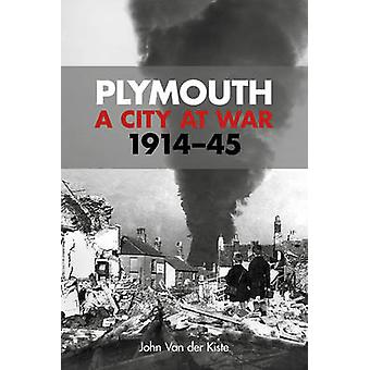 Plymouth - A City at War - 1914-45 by John Van der Kiste - 97807524896