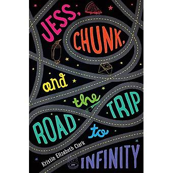 Jess - Chunk - and the Road Trip to Infinity by Kristin Elizabeth Cla