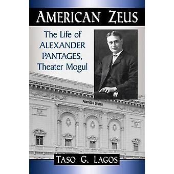 American Zeus - The Life of Alexander Pantages - Theater Mogul by Taso