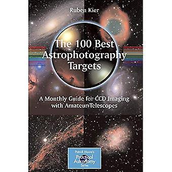 De 100 beste Astrophotography: En månedlig Guide for CCD bildebehandling med amatør teleskoper (Patrick Moores praktisk astronomi serien)