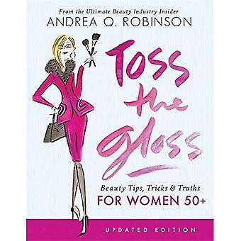 Toss the Gloss: Beauty Tips, Tricks & Truths for Women 50