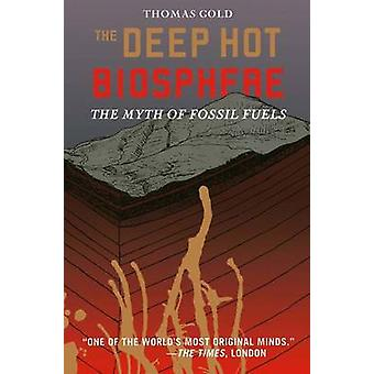 The Deep Hot Biosphere The Myth of Fossil Fuels by Gold & Thomas